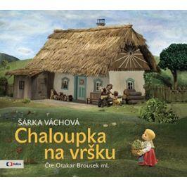 Chaloupka na vršku (audiokniha pro děti) | Šárka Váchová, Otakar Brousek ml.