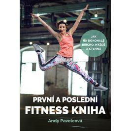 První a poslední fitness kniha | Andy Pavelcová, Andrea Mokrejšová