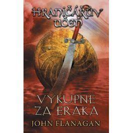 Hraničářův učeň - Kniha pátá - Výkupné za Eraka | John Flanagan