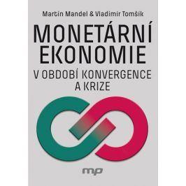 Monetární ekonomie v období krize a konvergence  | Martin Mandel, Vladimír Tomšík