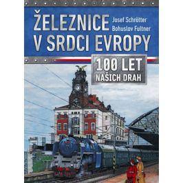Železnice v srdci Evropy | Josef Schrötter, Bohuslav Fultner