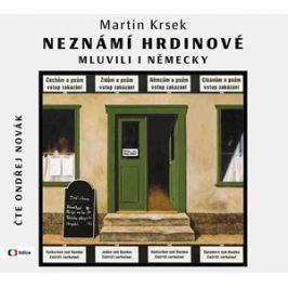 Neznámí hrdinové  mluvili i německy (audiokniha) | Martin Krsek, Ondřej Novák