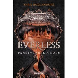 Everless - Panství krve a kovu | Sara Hollandová, Pavla Kubešová