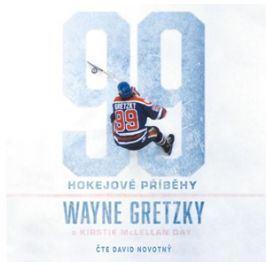 99: Hokejové příběhy (audiokniha) | Wayne Gretzky, Kirstie McLellan Day, David Novotný