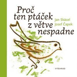 Proč ten ptáček z větve nespadne | Josef Čapek, Jan Skácel