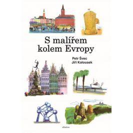S malířem kolem Evropy | Jiří Kalousek, Petr Švec