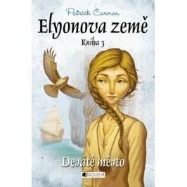 ELYONOVA ZEMĚ – Desáté město | Drahomíra Michnová, Patrick Carman