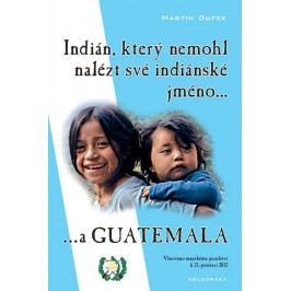 Indián,kterýnemohlnaléztsvéindiánskéjméno...aGuatemala-DufekMartin