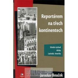 Reportéremnatřechkontinentech-BoučekJaroslav
