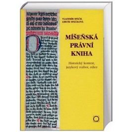 Míšeňskáprávníkniha-Historickýkontext,jazykovýrozbor,edice-SpáčilVladimír,SpáčilováLibuše,