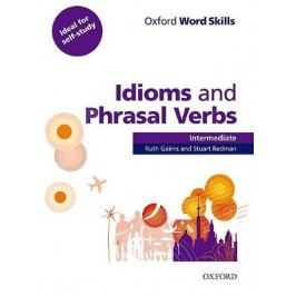 OxfordWordSkillsIntermediate:IdiomsAndPhrasalVerbsWithAnswerKey-GairnsR.,RedmanS.