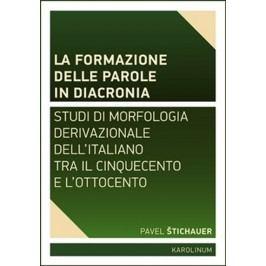 Laformazionedelleparoleindiacroni-Studidimorfologiaderivativadell'italianotrailCinquecentoel'Ottocento-ŠtichauerPavel