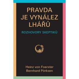 Pravdajevynálezlhářů-Rozhovoryskeptiků-vonFoersterHeinz,PörksenBernhard,