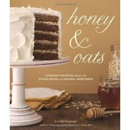 Honey&Oats:EverydayFavoritesBakedwithWholeGrainsandNaturalSweeteners-KatzingerJennifer