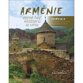 Arméniezeměhor,klášterůavína/ArmeniatheCountryofMountainsMonasteriesandWine-BöhnischRobin