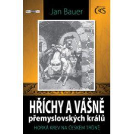 Jan Bauer - Hříchy a vášně přemyslovských králů