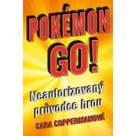 Cara Coppermanová  - Pokémon go! Neautorizovaný průvodce hrou