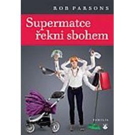 Supermatce řekni sbohem - Rob Parsons