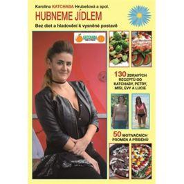 Hubneme jídlem - Bez diet a hladovění k vysněné postavě - Karolína Katchaba Hrubešová