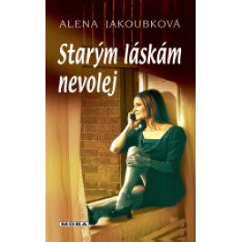 Alena Jakoubková - Starým láskám nevolej