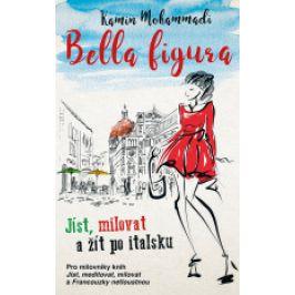 Kamin Mohammadi - Bella Figura: Jak žít, milovat a jíst po italsku